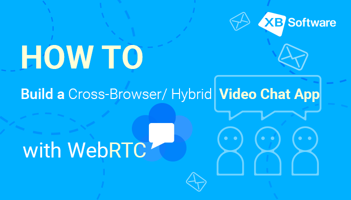 How to Build a Cross-Browser/Hybrid Video Chat App with WebRTC - XB