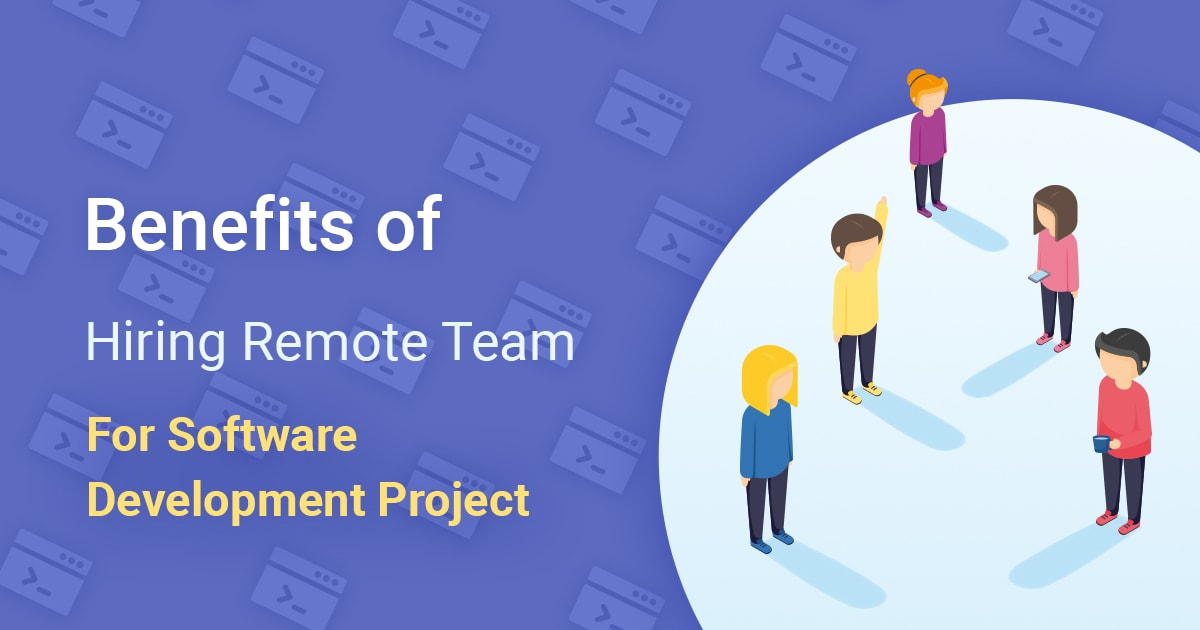 Benefits Of Hiring Remote Team For Software Development