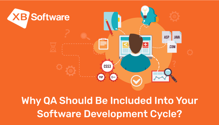 Why Qa Should Be Included Into Your Software Development Cycle Xb Software