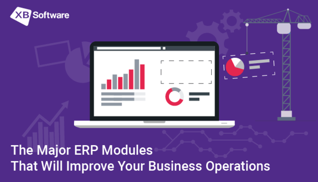 Major ERP Modules That Improve Your Business Operations - XB Software